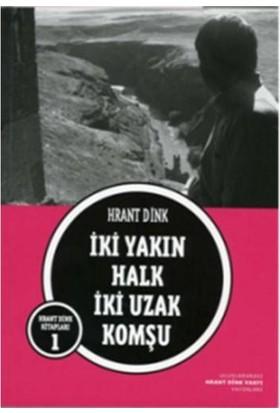 İki Yakın Halk İki Uzak Komşu-Hrant Dink