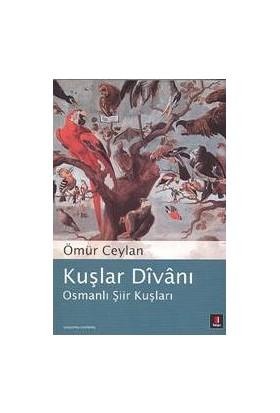 Kuşlar Divanı: Osmanlı Şiir Divanı-Ömür Ceylan