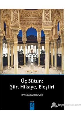 Üç Sütun : Şiir, Hikaye, Eleştri-Hakan Arslanbenzer