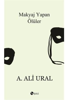 Makyaj Yapan Ölüler - A. Ali Ural