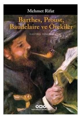 Barthes Proust Baudelaire Ve Ötekiler-Mehmet Rıfat