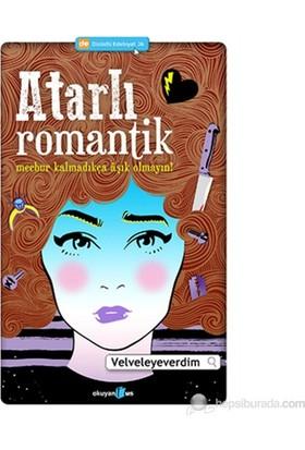 Atarlı Romantik (Mecbur Kalmadıkça Aşık Olmayın!)-Velveleyeverdim