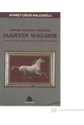 Novel Yazarı Olarak Martin Walser-Ahmet Uğur Nalcıoğlu
