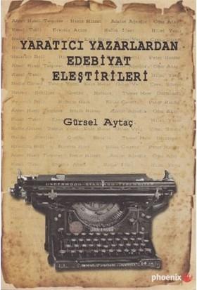 Yaratıcı Yazarlardan Edebiyat Eleştirileri-Gürsel Aytaç