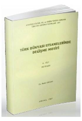 Türk Dünyası Efsanelerinde Değişme Motifi Cilt 2: Metinler