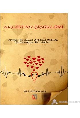 Gülistan Çiçekleri - (Sevgi, İki Gönül Arasına Çekilen Görünmeyen Bir Hattır)-Ali Özkanlı