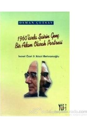 1960Larda Şairin Genç Bir Adam Olarak Portresi İsmet Özel Ve Ataol Behramoğlu-Osman Çutsay