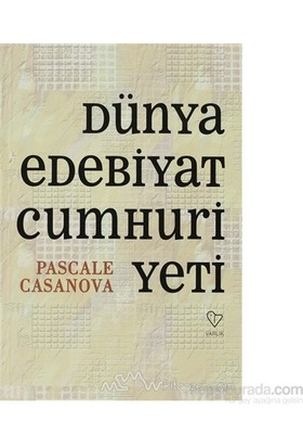 Dünya Edebiyat Cumhuriyeti-Pascale Casanova
