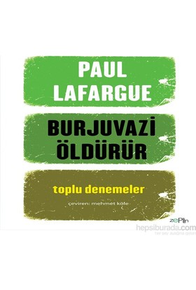 Burjuvazi Öldürür Toplu Denemeler-Paul Lafargue