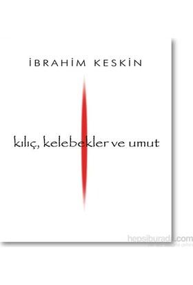 Kılıç, Kelebekler Ve Umut-İbrahim Keskin