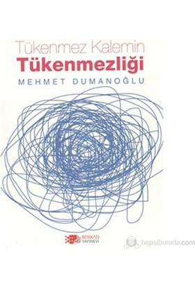 Tükenmez Kalemin Tükenmezliği-Mehmet Dumanoğlu