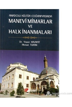Anadolu Kültür Coğrafyasında Manevi Mimarlar Ve Halk İnanmaları-Yaşar Kalafat