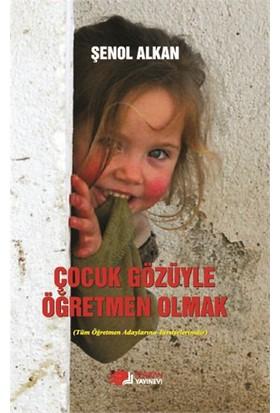 Çocuk Gözüyle Öğretmen Olmak - Şenol Alkan