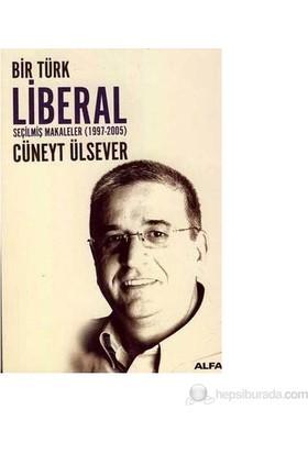 Bir Türk Liberal Seçilmiş Makaleler 1997-2005-Cüneyt Ülsever