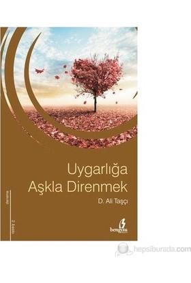Uygarlığa Aşkla Direnmek-D. Ali Taşçı