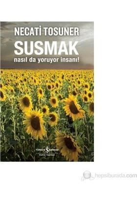 Susmak Nasıl Da Yoruyor İnsanı-Necati Tosuner