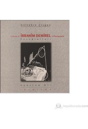 İbrahim Demirel Fotoğrafları Üzerine Bir İnceleme / A Study of İbrahim Demirel's Photographs