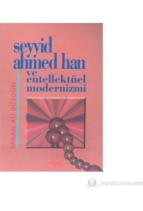 Seyyid Ahmed Han Ve Entellektüel Modernizmi-Şaban Ali Düzgün