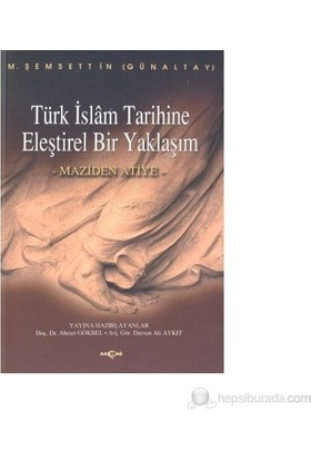 Türk İslam Tarihine Eleştirel Bir Yaklaşım Maziden Atiye-M. Şemseddin Günaltay