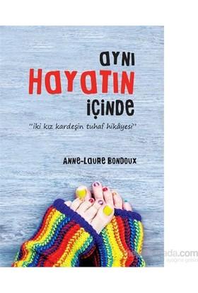 Aynı Hayatın İçinde İki Kız Kardeşin Tuhaf Hikayesi-Anne-Laure Bondoux