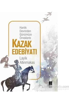 Hanlık Devrinden Günümüze Örneklerle - Kazak Edebiyatı-Layik Altınmakas