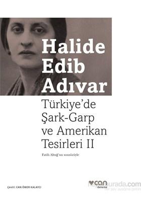 Türkiye'De Şark-Garp Ve Amerikan Tesirleri Iı-Halide Edib Adıvar