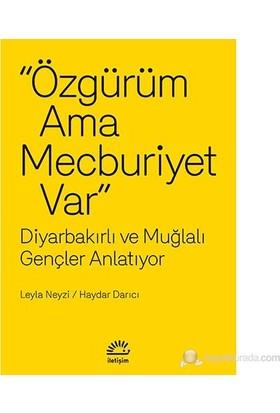 """""""Özgürüm Ama Mecburiyet Var"""" - Diyarbakırlı Ve Muğlalı Gençler Anlatıyor-Leyla Neyzi"""