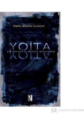 Yoita Yok Olmanın İç Titreten Anlamsızlığı - (Y.O.İ.T.A)-İsmail Berduk Olgaçay