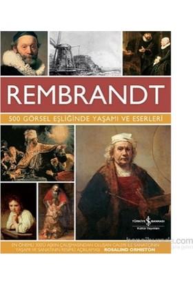Rembrandt - 500 Görsel Eşliğinde Yaşamı Ve Eserleri - Rembrandt Van Rijn