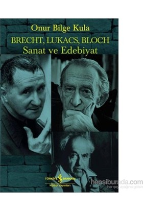 Brecht, Lukacs, Bloch Sanat Ve Edebiyat-Onur Bilge Kula