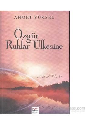 Özgür Ruhlar Ülkesine - Ahmet Yüksel