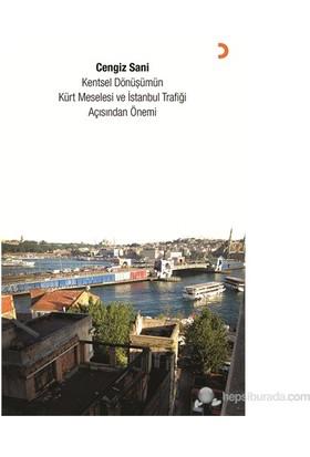 Kentsel Dönüşümün Kürt Meselesi ve İstanbul Trafiği Açısından Önemi - Cengiz Sani