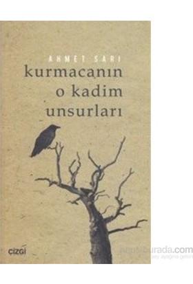 Kurmacanın O Kadim Unsurları (Kurmaca Yazıları)-Ahmet Sarı