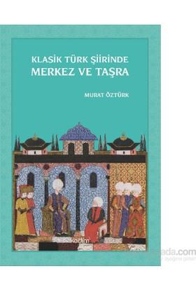 Klasik Türk Şiirinde Merkez Ve Taşra-Murat Öztürk