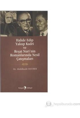 Halide Edip Yakup Kadri Ve Reşat Nuri Nin Romanlarında Nesil Çatışmaları-Abdülkadir Hayber
