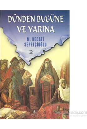 Dünden Bugüne Ve Yarına 2-M. Necati Sepetçioğlu