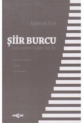 Şiir Burcu: Cumhuriyetten Bugüne Türk Şiiri-Mehmet Narlı