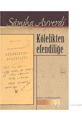 Kölelikten Efendiliğe-Samiha Ayverdi