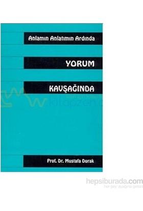 Anlamın Anlatmın Ardında Yorum Kavşağında-Mustafa Durak