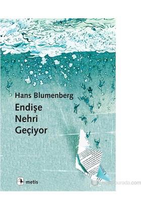 Endişe Nehri Geçiyor-Hans Blumenberg