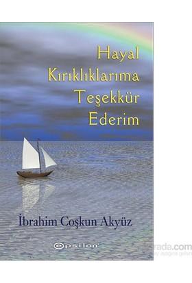 Hayal Kırıklıklarıma Teşekkür Ederim-İbrahim Coşkun Akyüz