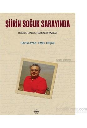 Şiirin Soğuk Sarayında - Tuğrul Tanyol Hakkında Yazılar-Emel Coşar