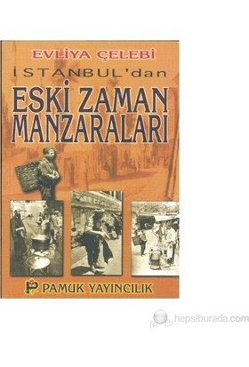 İstanbul'Dan Eski Zaman Manzaraları (Kültür-001)-Evliya Çelebi