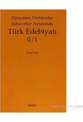 Dönemler, Problemler Şahsiyetler Aynasında Türk Edebiyatı 2 / 1-Kazım Yetiş