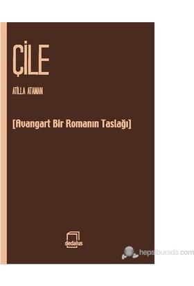 Çile (Avangard Bir Romanın Taslağı)-Atilla Ataman