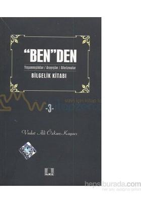 Ben''Den - Bilgelik Kitabı - 3-Vedat Ali Özkan Kayacı