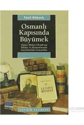 Osmanlı Kapısında Büyümek - Ahmet Mithat Efendi'Nin Hikaye Ve Romanlarında Gayrimüslim Osmanlılar-Fazıl Gökçek