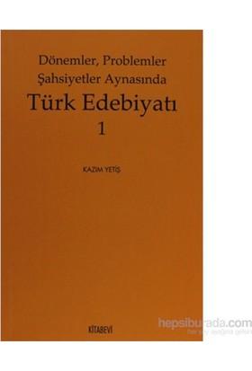 Dönemler, Problemler Şahsiyet Aynasında Türk Edebiyatı - 1-Kazım Yetiş