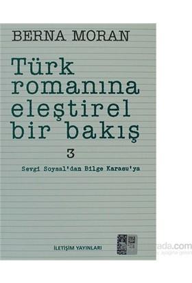Türk Romanına Eleştirel Bir Bakış 3 - Sevgi Soysal'Dan Bilge Karasuya-Berna Moran