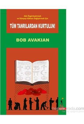 Aklı Özgürleştirmek Ve Dünyayı Kökten Değiştirmek İçin Tüm Tanrılardan Kurtulun - Bob Avakian